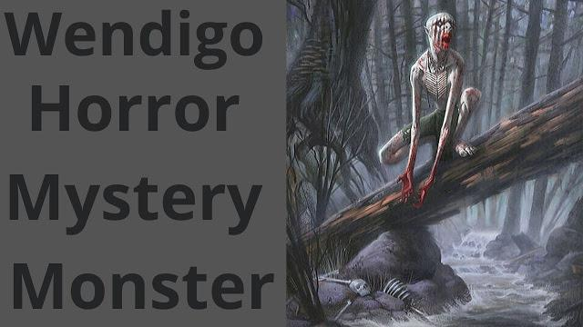 Wendigo Horror Mystery Monster