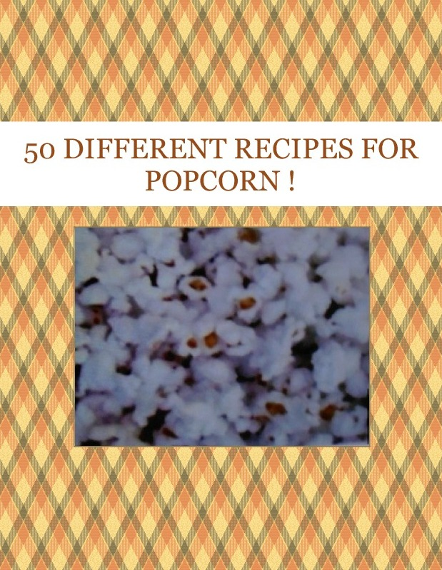 50 DIFFERENT  RECIPES  FOR  POPCORN !