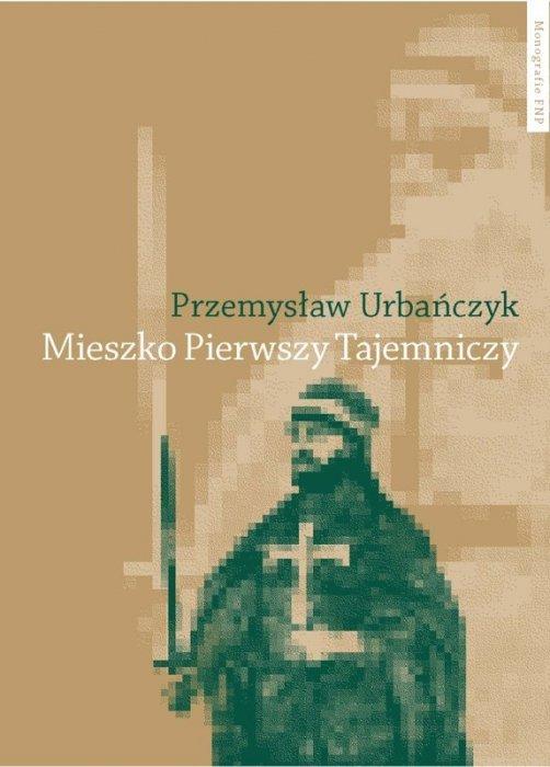 """Okładka książki prof. Urbańczyka """"Mieszko I Tajemniczy""""."""
