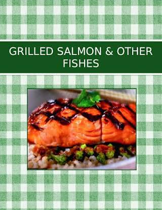 GRILLED SALMON & OTHER FISHES