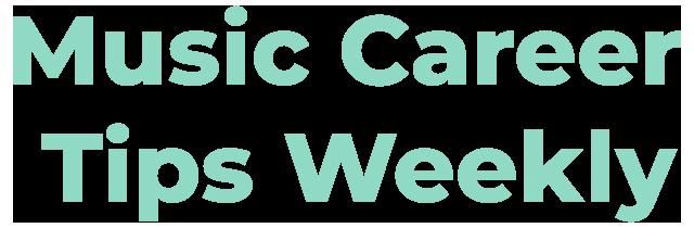 Music Career Tips Weekly