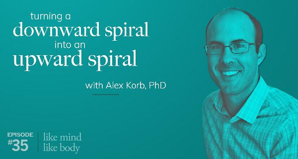 Turning a Downward Spiral Into an Upward Spiral