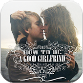 How to Be a Good Girlfriend