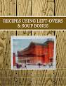 RECIPES USING LEFT-OVERS & SOUP BONES