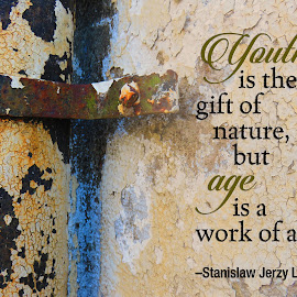 Youth vs Age by Susan Englert - Typography Quotes & Sentences ( rust, decaying, peeling, old, bracket, aged, paint, decay, youth, age )