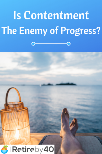 Is Contentment The Enemy of Progress?