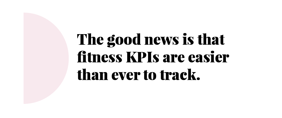 The good news is that fitness KPIs are easier than ever to track