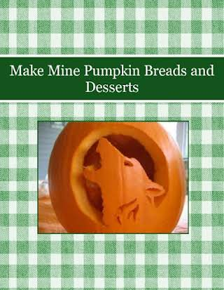 Make Mine Pumpkin Breads and Desserts
