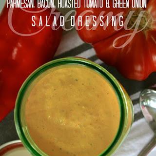 Creamy Parmesan, Bacon, Roasted Tomato & Green Onion Salad Dressing