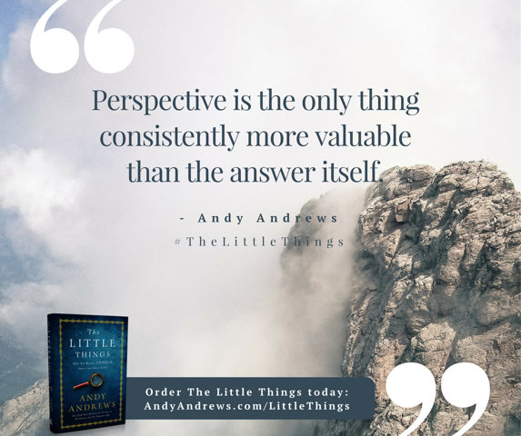 Perspective is the only thing consistently more valuable than the answer itself.
