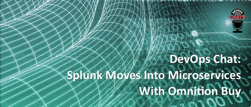 DevOps Chat: Splunk Moves Into Microservices With Omnition Buy