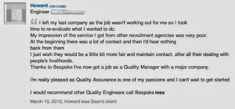 """Photo: Recommendation for Sean Durrant from Howard a Quality Manager  Howard said – """"I left my last company as the job wasn't working out for me so I took time to re-evaluate what I wanted to do.  My impression of the service I got from other recruitment agencies was very poor.  At the beginning there was a lot of contact and then I'd hear nothing back from them.  I just wish they would be a little bit more fair and maintain contact, after all their dealing with people's livelihoods.  Thanks to Bespoke I've now got a job as a Quality Manager with a major company.  I'm really pleased as Quality Assurance is one of my passions and I can't wait to get started.  I would recommend other Quality Engineers call Bespoke"""""""