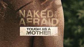 Naked and Afraid: Tough as a Mother thumbnail