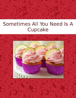 Sometimes All You Need Is A Cupcake
