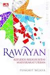 """""""RAWAYAN - Refleksi Religiusitas Masyarakat Urban - Pungkit Wijaya"""""""