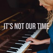 It's Not Our Time