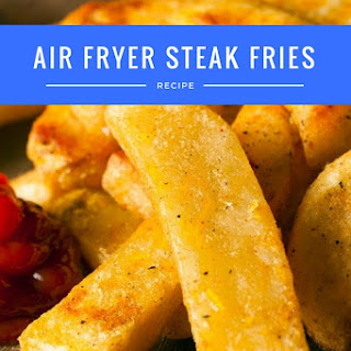 Air Fryer-Steak French Fries Recipe
