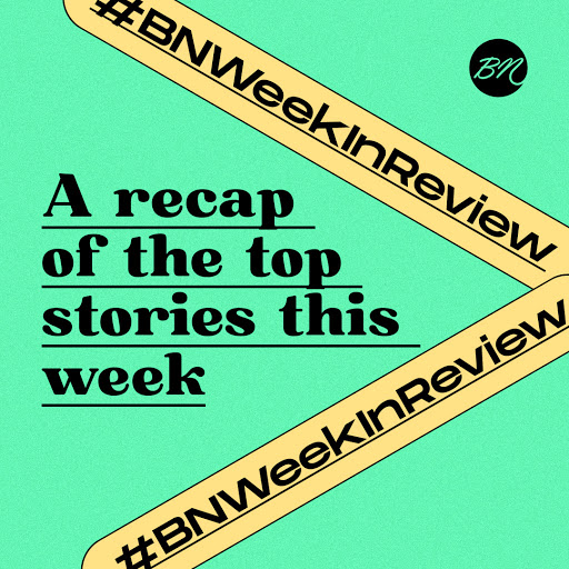 #BNWeekInReview: A Scoop of the Interesting Things that Went Down This Week