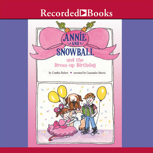 Annie And Snowball And The Dress Up Birthday By Cynthia Rylant