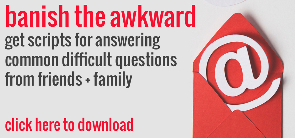 Banish the awkward. Get scripts for answering common difficult questions from friends and family. | the merriweather council blog