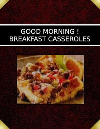 GOOD MORNING !   BREAKFAST CASSEROLES