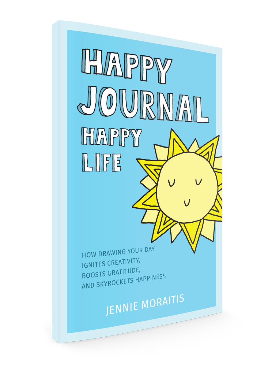Happy Journal Happy Life, how drawing your day ignites creativity, boosts gratitude, and skyrockets happiness, By Jennie Moraitis