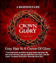 Photo: A RIGHTEOUS LIFE ~ CROWN OF GLORY ~ Gray Hair Is A Crown Of Glory. Leviticus 19:32 ESV. Proverbs 16:31 ESV  ''You shall stand up before the gray head and honor the face of an old man, and you shall fear your God: I am the Lord.'' Leviticus 19:32 ESV.  Leviticus 19 ESV; https://www.biblegateway.com/passage/?search=Leviticus+19&version=ESV  Leviticus 19 ESV Audio; https://www.biblegateway.com/audio/mclean/esv/Lev.19  ''Gray hair is a crown of glory;   it is gained in a righteous life.''Proverbs 16:31 ESV  Proverbs 16 ESV; https://www.biblegateway.com/passage/?search=Proverbs+16&version=ESV  Proverbs 16 ESV Audio; https://www.biblegateway.com/audio/mclean/esv/Prov.16