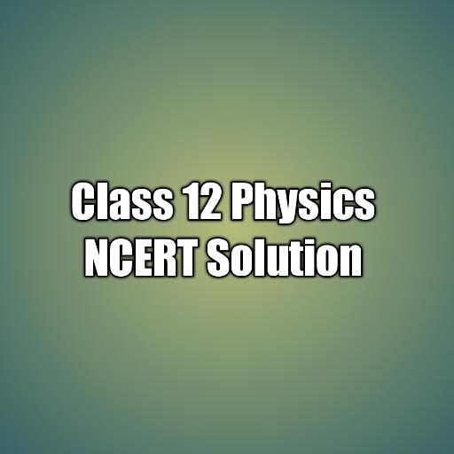 Class 12 Physics NCERT Solutions - Apps on Google Play