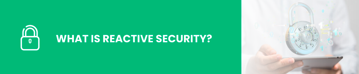 What is Reactive Security?