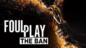 Foul Play - The Ban thumbnail