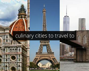 Culinary Cities to Travel To