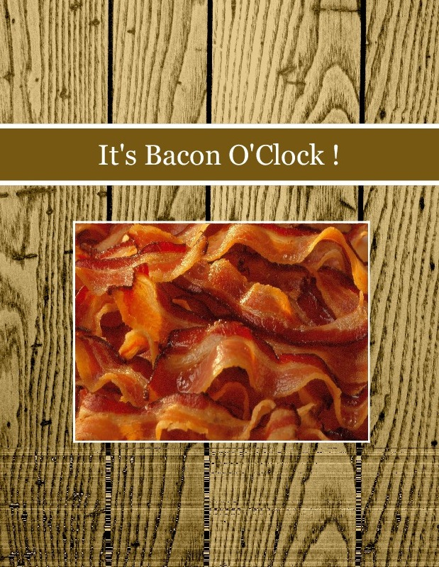 It's Bacon O'Clock !