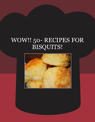 WOW!!  50- RECIPES FOR BISQUITS!