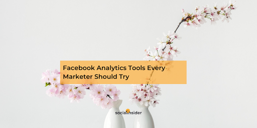 Facebook Analytics Tools Every Marketer Should Try