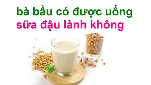 ba-bau-co-nen-uong-sua-dau-nanh-trong-thoi-ky-mang-thai-khong hinh 1