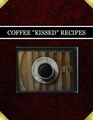 "COFFEE ""KISSED"" RECIPES"