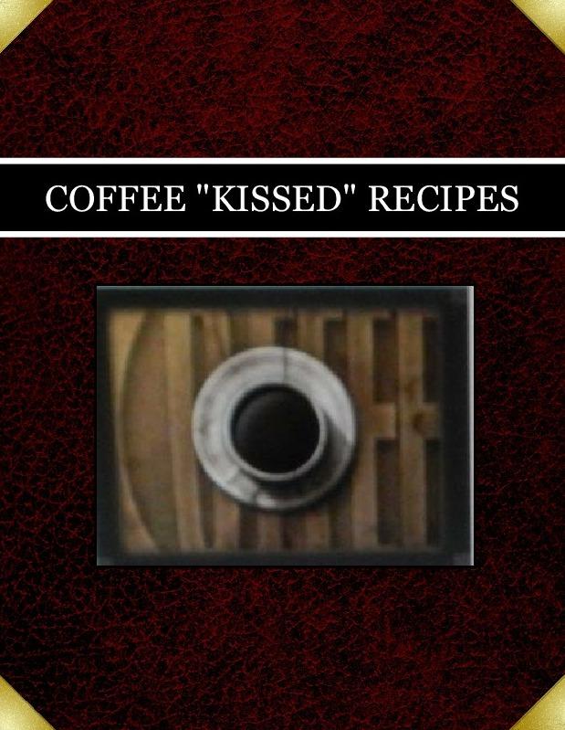 "COFFEE ""KISSED"" RECIPES"