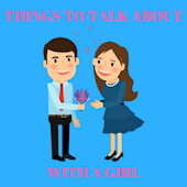 Best Things To Talk About With A Girl