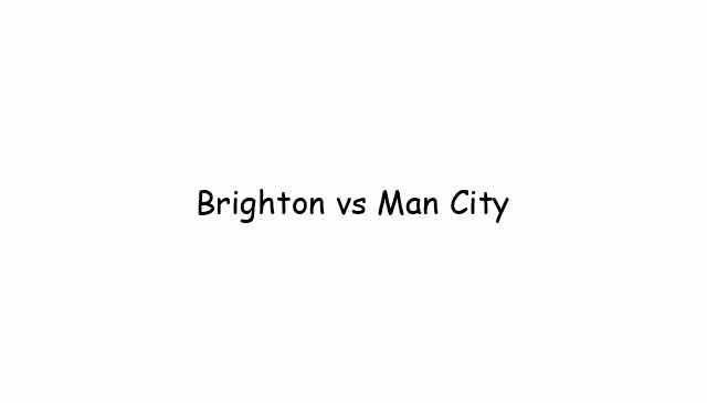 Brighton vs Man City