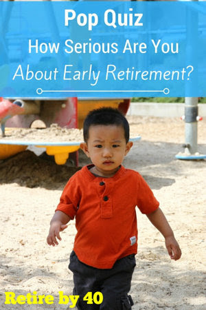Pop Quiz - How Serious Are You About Early Retirement?