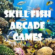 SKILL FISH ARCADE GAMES