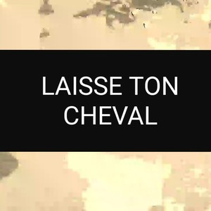 Laisse ton cheval Upload Your Music Free
