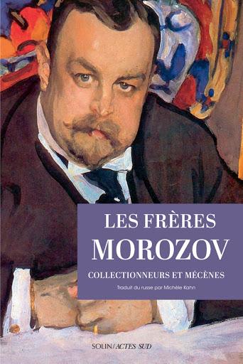 Natalia Semenova, Les frères Morozov, Solin/Actes Sud, 2021.