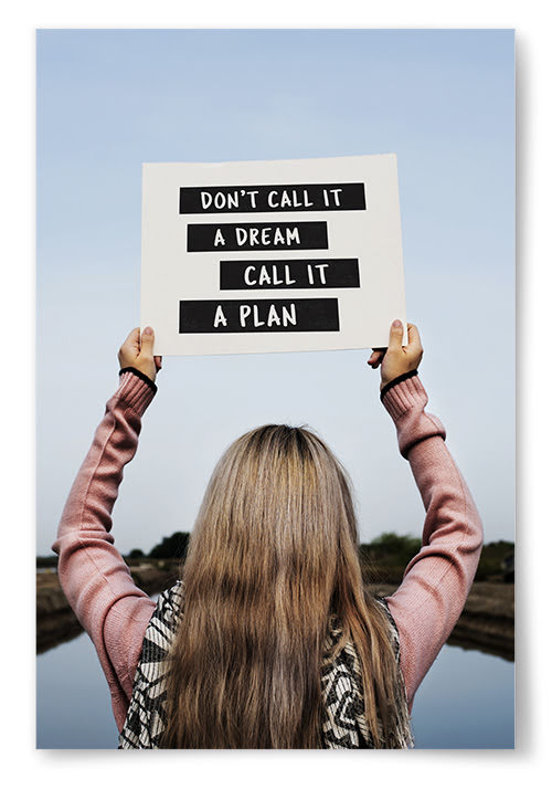 """Poster """"Don't Call It A Dream Call It A Plan"""""""