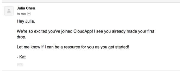 «Привет Джулия. Мы очень рады, что вы присоединились к CloudApp. Я вижу, что вы уже сделали свой первый «дроп». Дайте мне знать, могу ли я чем-то помочь вам в начале»