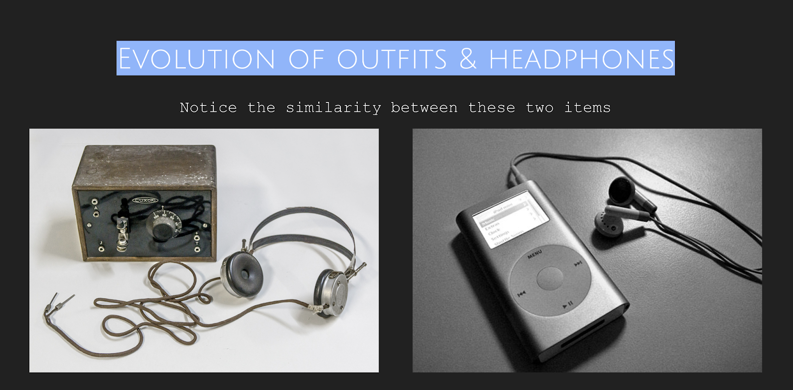 A slide which compares two different photographs of headphones connected to a music playback device -- one is a 1920s radio and the other is an ipod from the early 2000s.