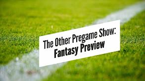 The Other Pregame Show: Fantasy Preview thumbnail