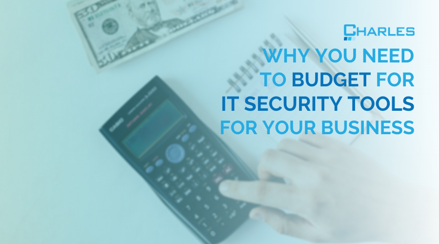 Why you need to budget for IT security tools for your business