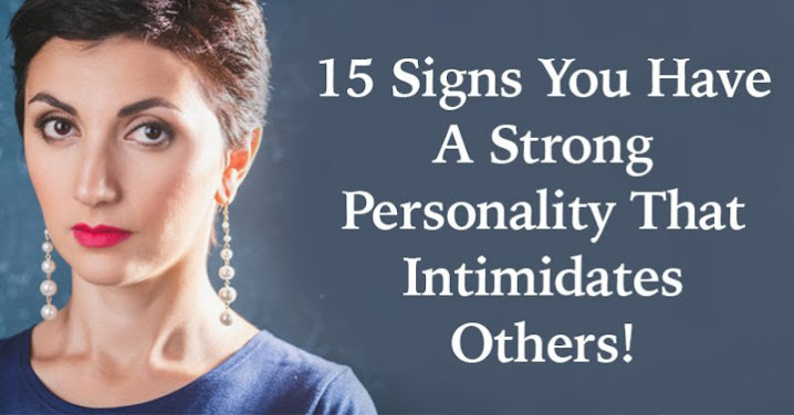 Signs You Have a Strong Personality That Intimidates Others