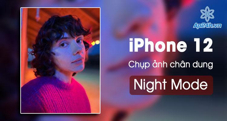 Che do chup anh ban dem iPhone 12 cuc dep